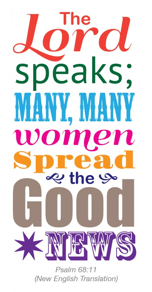 The Lord speaks; many, many women spread the good news (Psalm 68:11, NET)
